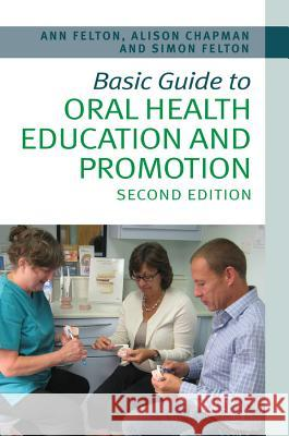 Basic Guide to Oral Health Education and Promotion Felton, Simon; Chapman, Alison 9781118629444