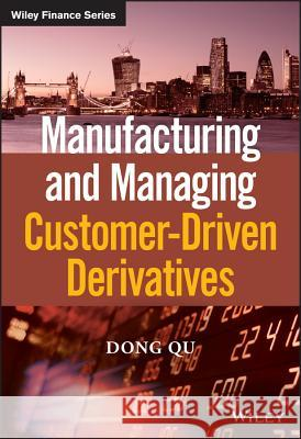Manufacturing and Managing Customer-Driven Derivatives Qu, Dong 9781118632628