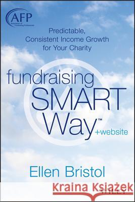 Fundraising the SMART Way : Predictable, Consistent Income Growth for Your Charity + Website Bristol, Ellen 9781118640180