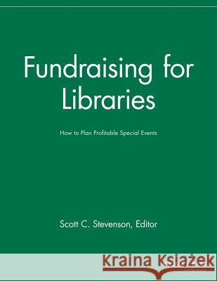 Fundraising for Libraries : How to Plan Profitable Special Events Sfr                                      Scott C. Stevenson 9781118690499