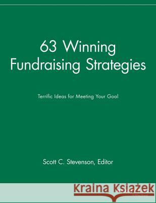 63 Winning Fundraising Strategies : Terrific Ideas for Meeting Your Goal Sfr                                      Scott C. Stevenson 9781118690673