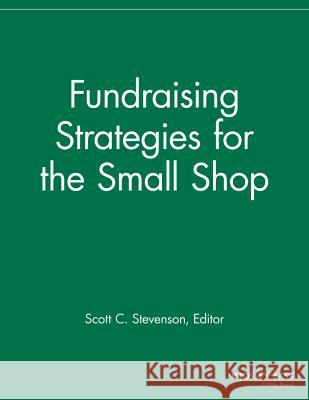 Fundraising Strategies for Small Shops Sfr 9781118691496