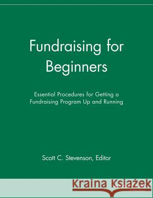 Fundraising for Beginners: Essential Procedures for Getting a Fundraising Program Up and Running Sfr 9781118693124