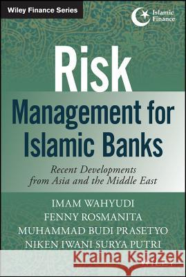 Risk Management for Islamic Banks: Recent Developments from Asia and the Middle East Wahyudi, Imam; Dewi, Miranti Kartika; Rosmanita, Fenny 9781118734421