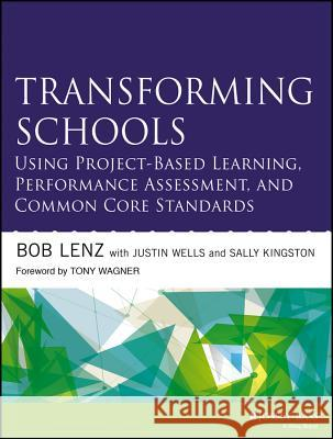 Transforming Schools Using Project-Based Learning, Performance Assessment, and Common Core Standards Lenz, Bob; Wells, Justin 9781118739747 John Wiley & Sons