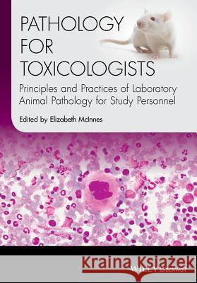 Pathology for Toxicologists: Principles and Practices of Laboratory Animal Pathology for Study Personnel McInnes, Elizabeth 9781118755419