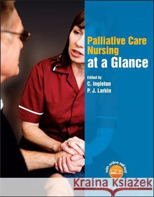 Palliative Care at a Glance Christine Ingleton 9781118759219