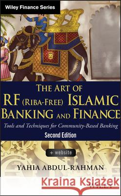 The Art of RF (Riba-Free) Islamic Banking and Finance: Tools and Techniques for Community-Based Banking Abdul–Rahman, Yahia 9781118770962