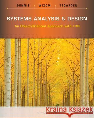 Systems Analysis and Design: An Object-Oriented Approach with UML Dennis, Alan; Wixom, Barbara Haley; Tegarden, David 9781118804674