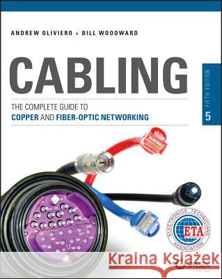 Cabling: The Complete Guide to Copper and Fiber-Optic Networking Oliviero, Andrew; Woodward, Bill 9781118807323