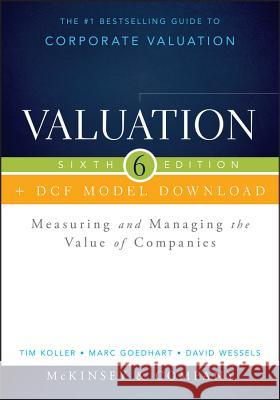 Valuation + Dcf Model Download: Measuring and Managing the Value of Companies McKinsey & Company Inc., ; Koller, Tim; Goedhart, Marc 9781118873687 John Wiley & Sons