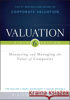 Valuation: Measuring and Managing the Value of Companies McKinsey & Company Inc., ; Koller, Tim; Goedhart, Marc 9781118873700