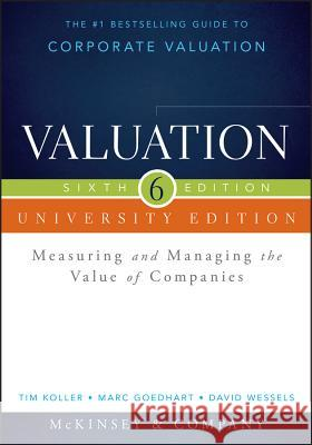 Valuation: Measuring and Managing the Value of Companies, University Edition, 6th Edition McKinsey & Company Inc., ; Koller, Tim; Goedhart, Marc 9781118873731 John Wiley & Sons