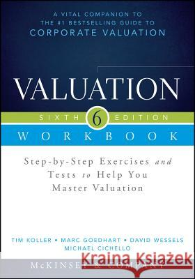 Valuation Workbook: Step-By-Step Exercises and Tests to Help You Master Valuation + Ws McKinsey & Company Inc., ; Koller, Tim; Goedhart, Marc 9781118873878