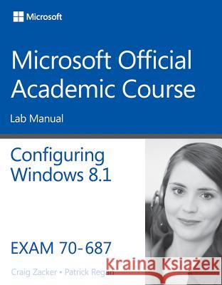 Configuring Windows 8.1, Exam 70-687: Lab Manual MOAC (Microsoft Official Academic Course 9781118882948