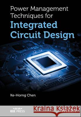 Power Management Integrated Chip Design Chen, Ke–Horng 9781118896815