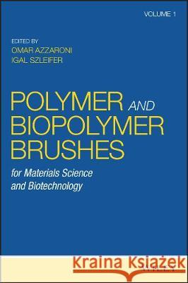 Biopolymer Brushes for Materials Science and Biotechnology Omar Azzaroni Igal Szleifer 9781118928905