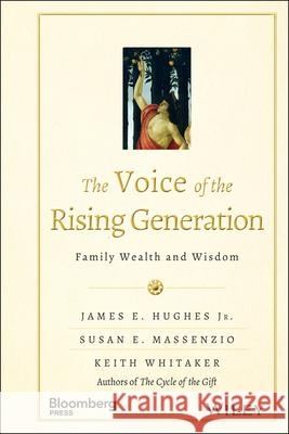 The Voice of the Rising Generation: Family Wealth and Wisdom James E., Jr. Hughes Susan E. Massenzio Keith Whitaker 9781118936511