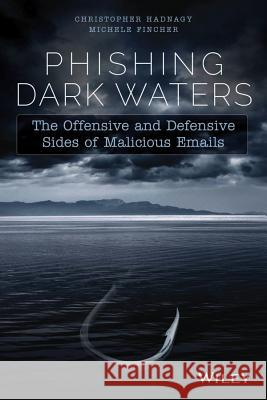 Phishing Dark Waters: The Offensive and Defensive Sides of Malicious Emails Hadnagy, Christopher; Fincher, Michele 9781118958476