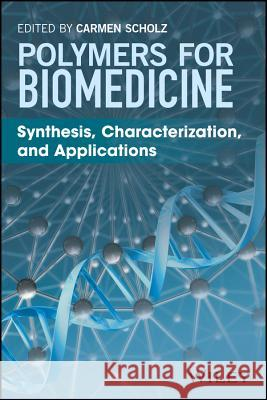 Polymers for Biomedicine: Synthesis, Characterization, and Applications Scholz, Carmen 9781118966570