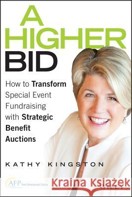A Higher Bid : How to Transform Special Event Fundraising with Strategic Auctions Kingston, Kathy 9781119017875