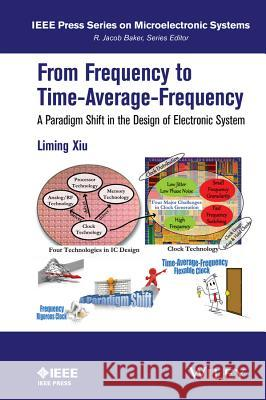 From Frequency to Time-Average-Frequency: A Paradigm Shift in the Design of Electronic Systems Liming Xiu 9781119027324