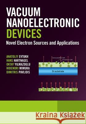 Vacuum Nanoelectronic Devices : Novel Electron Sources and Applications Hartnagel, Hans Ludwig 9781119037958