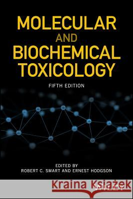 Molecular and Biochemical Toxicology Smart, Robert C.; Hodgson, Ernest 9781119042419