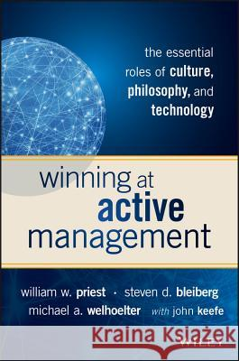 Winning at Active Management : The Essential Roles of Culture, Philosophy, and Technology Priest, William W. 9781119051824