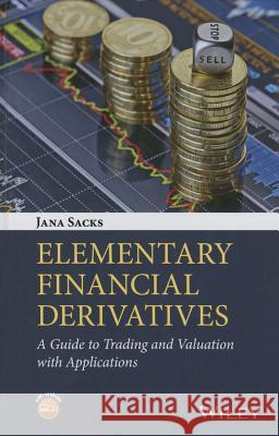 Elementary Financial Derivatives: A Guide to Trading and Valuation with Applications Sacks, Jana 9781119076759