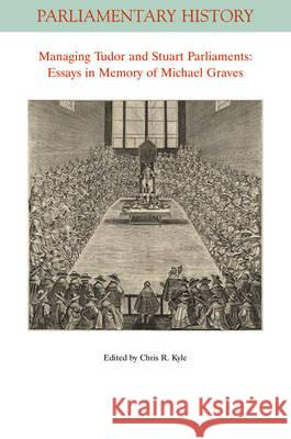 Managing Tudor and Stuart Parliaments: Essays in Memory of Michael Graves Kyle, Chris R. 9781119081951