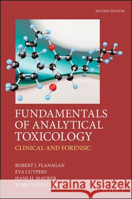 Fundamentals of Analytical Toxicology : Clinical and Forensic Flanagan, Robert J.; Whelpton, Robin; Maurer, Hans H. 9781119122340