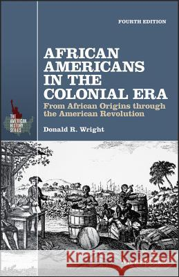 African Americans in the Colonial Era: From African Origins Through the American Revolution Donald R. Wright 9781119133872
