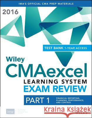 Wiley Cmaexcel Learning System Exam Review 2016 + Test Bank: Part 1, Financial Planning, Performance and Control (1-Year Access) Set IMA,  9781119135135