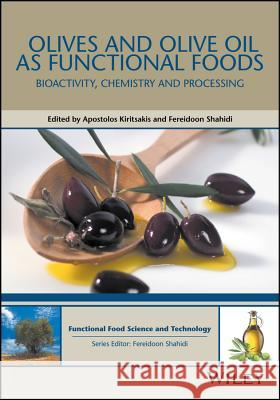 Olives and Olive Oil as Functional Foods: Bioactivity, Chemistry and Processing Kiritsakis, Paul; Shahidi, Fereidoon 9781119135319