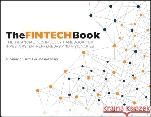 The Fintech Book: The Financial Technology Handbook for Investors, Entrepreneurs and Visionaries Chishti, S 9781119218876