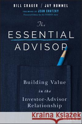 The Essential Advisor: Building Value in the Investor-Advisor Relationship Bill Crager Jay Hummel 9781119260615
