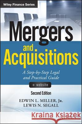 Mergers and Acquisitions, + Website: A Step-By-Step Legal and Practical Guide Jr., Miller, Edwin L.; Segall, Lewis N. 9781119265412