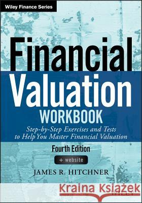 Financial Valuation Workbook: Step-By-Step Exercises and Tests to Help You Master Financial Valuation Hitchner, James R.; Mard, Michael J. 9781119312345 John Wiley & Sons