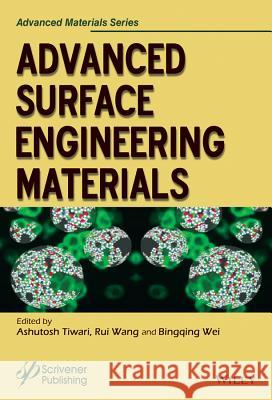 Advanced Surface Engineering Materials Ashutosh Tiwari Rui Wang Bingqing Wei 9781119314158