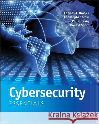Cybersecurity Essentials Brooks, Charles J.; Craig, Philip; Short, Donald 9781119362395