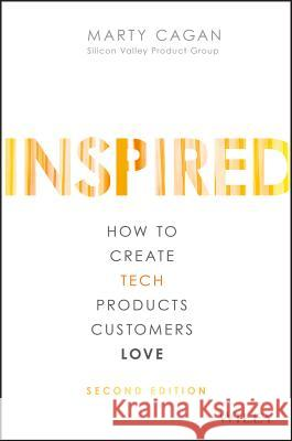 Inspired: How to Create Tech Products Customers Love Cagan, Marty 9781119387503