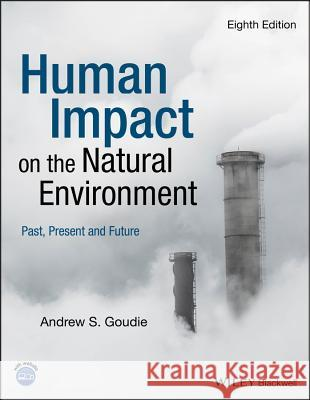 Human Impact on the Natural Environment Andrew S. Goudie 9781119403555 Wiley-Blackwell