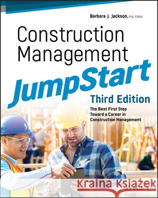 Construction Management JumpStart : The Best First Step Toward a Career in Construction Management Barbara J. Jackson 9781119451013