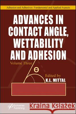 Advances in Contact Angle, Wettability and Adhesion, Volume 3 K. L. Mittal 9781119459941