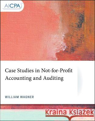 Case Studies in Not-For-Profit Accounting and Auditing William Wagner 9781119511311