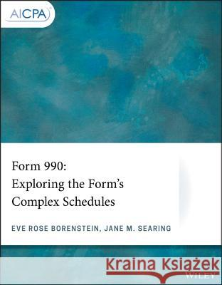 Form 990: Exploring the Form's Complex Schedules  9781119514503