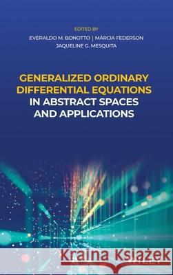 Generalized Ordinary Differential Equations in Abstract Spaces and Applications M?rcia C. a. Federson Everaldo de Mello Bonotto Jaqueline Godoy Mesquita 9781119654933