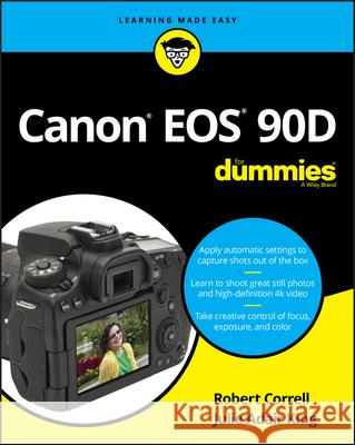 Canon EOS 90d for Dummies Robert Correll Julie Adair King 9781119674672