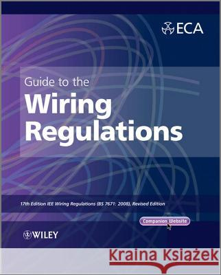 Guide to the IET Wiring Regulations : IET Wiring Regulations (BS 7671:2008 incorporating Amendment No 1:2011) Electrical Contractors Association  9781119965145